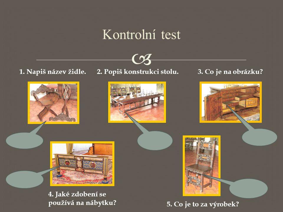 Kontrolní test 1. Napiš název židle. 2. Popiš konstrukci stolu.
