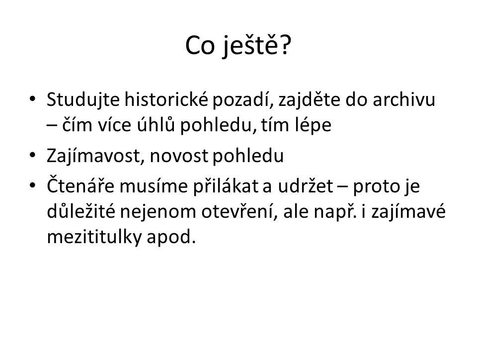 Co ještě Studujte historické pozadí, zajděte do archivu – čím více úhlů pohledu, tím lépe. Zajímavost, novost pohledu.