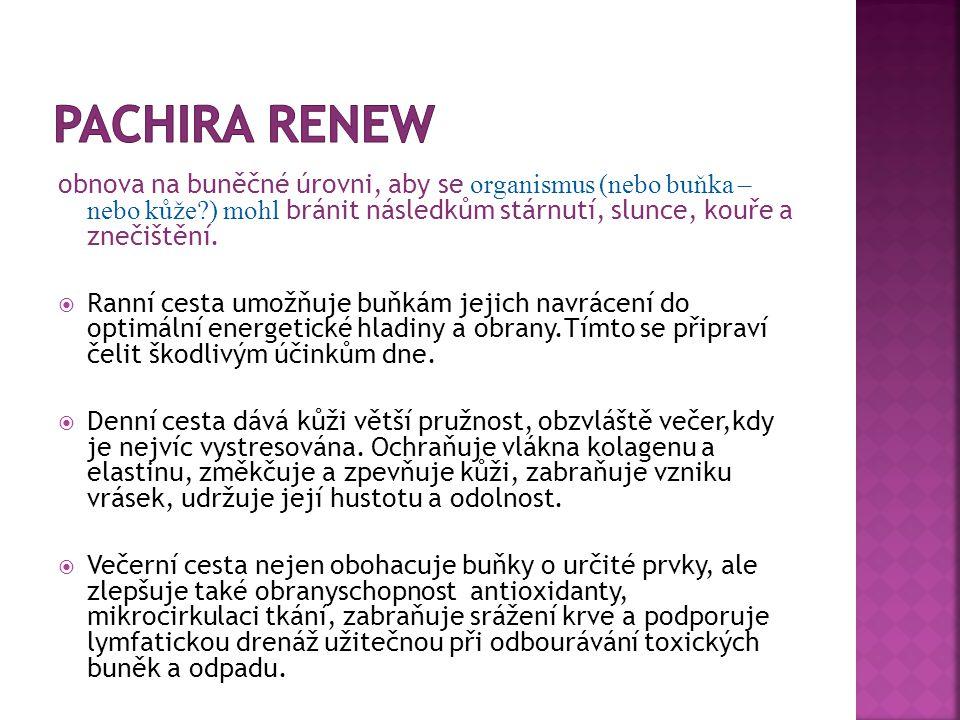 Pachira Renew obnova na buněčné úrovni, aby se organismus (nebo buňka – nebo kůže ) mohl bránit následkům stárnutí, slunce, kouře a znečištění.