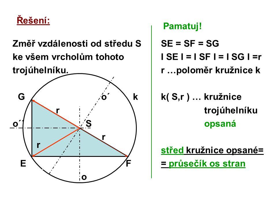 Řešení: Pamatuj! Změř vzdálenosti od středu S. ke všem vrcholům tohoto. trojúhelníku. G o´ k.