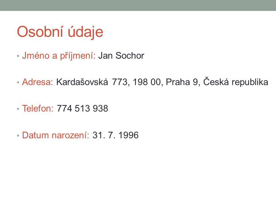 Osobní údaje Jméno a příjmení: Jan Sochor