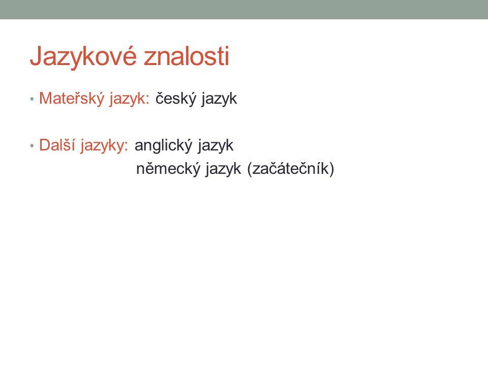 Jazykové znalosti Mateřský jazyk: český jazyk