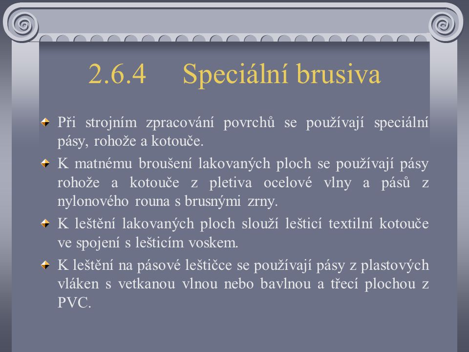 2.6.4 Speciální brusiva Při strojním zpracování povrchů se používají speciální pásy, rohože a kotouče.