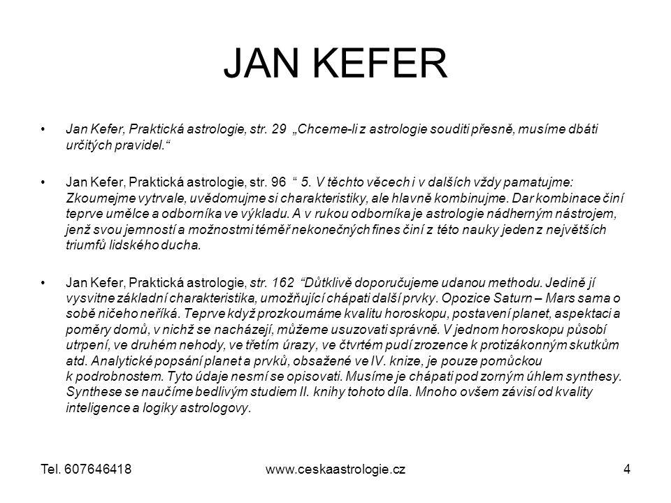 """JAN KEFER Jan Kefer, Praktická astrologie, str. 29 """"Chceme-li z astrologie souditi přesně, musíme dbáti určitých pravidel."""