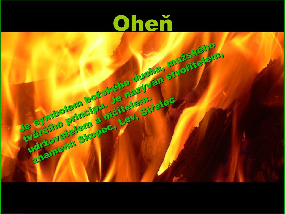 Oheň Je symbolem božského ducha, mužského tvůrčího principu.