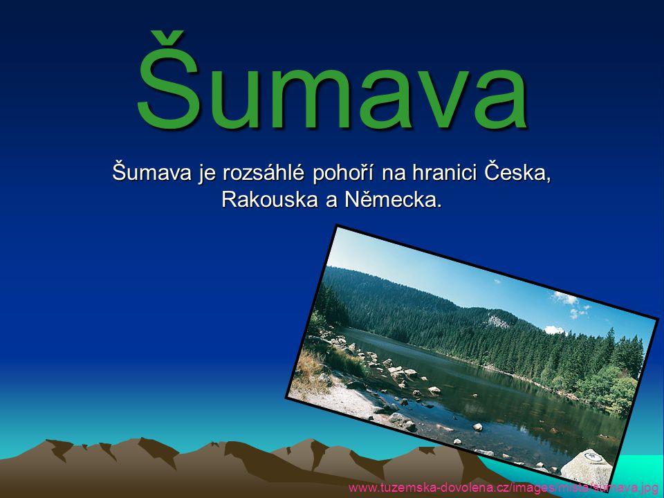 Šumava je rozsáhlé pohoří na hranici Česka, Rakouska a Německa.