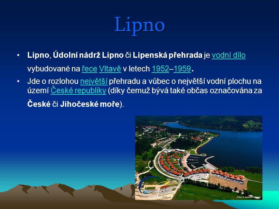 Lipno Lipno, Údolní nádrž Lipno či Lipenská přehrada je vodní dílo vybudované na řece Vltavě v letech 1952–1959.