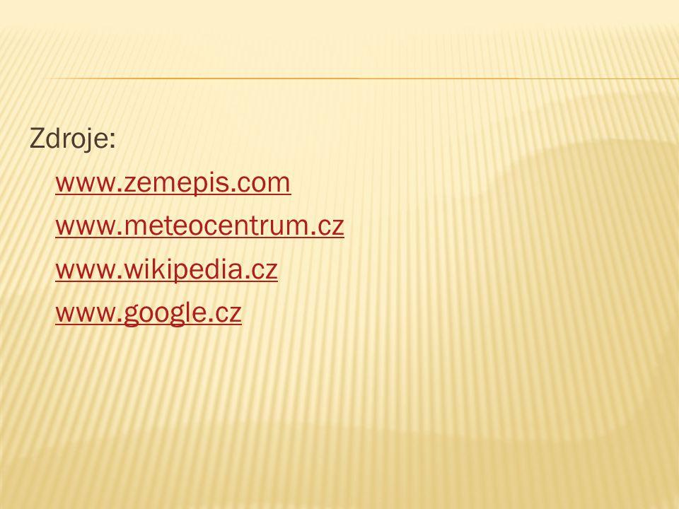 Zdroje: www. zemepis. com www. meteocentrum. cz www. wikipedia. cz www