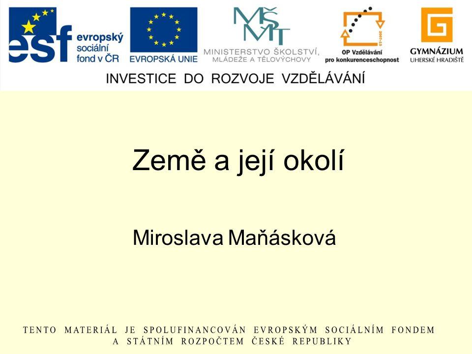 Země a její okolí Miroslava Maňásková