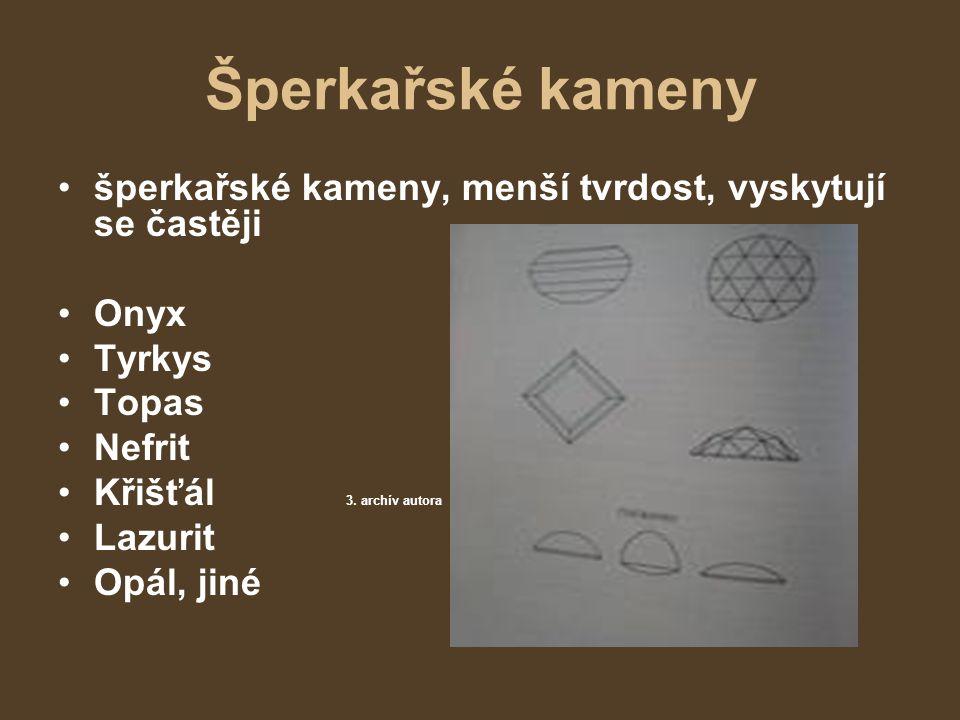 Šperkařské kameny šperkařské kameny, menší tvrdost, vyskytují se častěji. Onyx. Tyrkys. Topas. Nefrit.