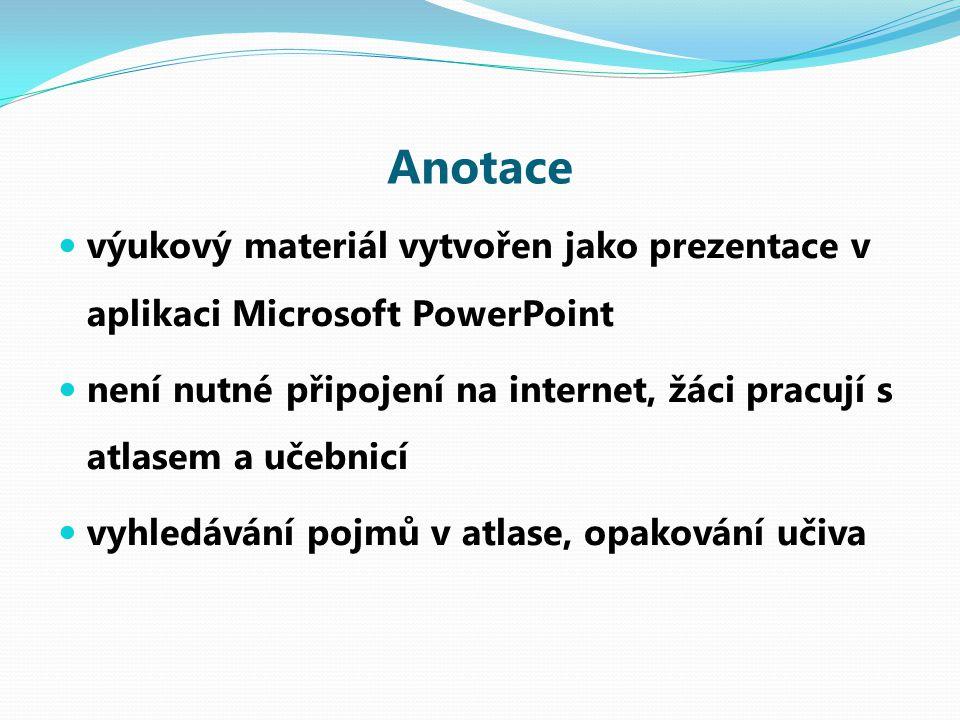 Anotace výukový materiál vytvořen jako prezentace v aplikaci Microsoft PowerPoint.