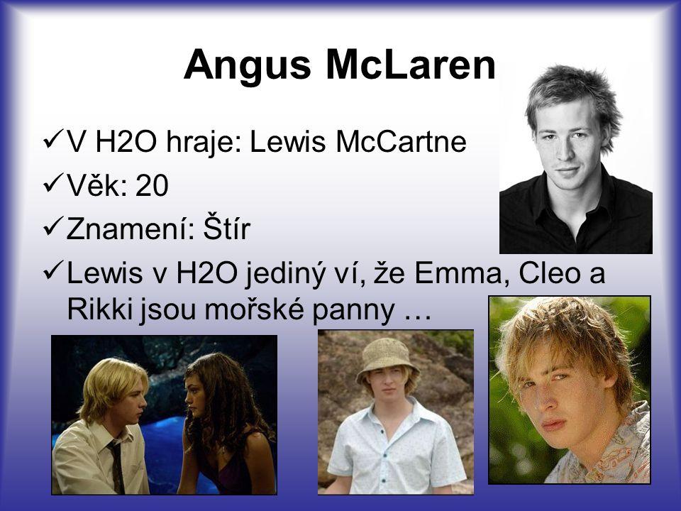 Angus McLaren V H2O hraje: Lewis McCartne Věk: 20 Znamení: Štír