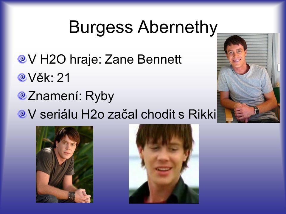 Burgess Abernethy V H2O hraje: Zane Bennett Věk: 21 Znamení: Ryby