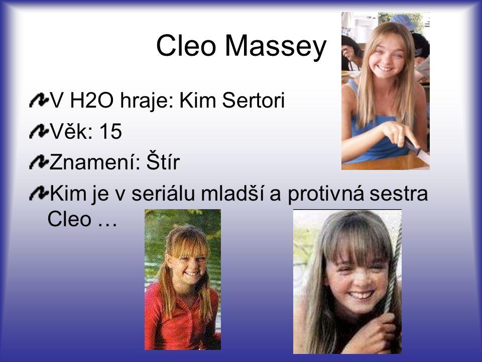 Cleo Massey V H2O hraje: Kim Sertori Věk: 15 Znamení: Štír
