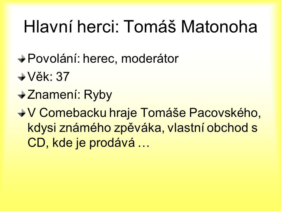 Hlavní herci: Tomáš Matonoha