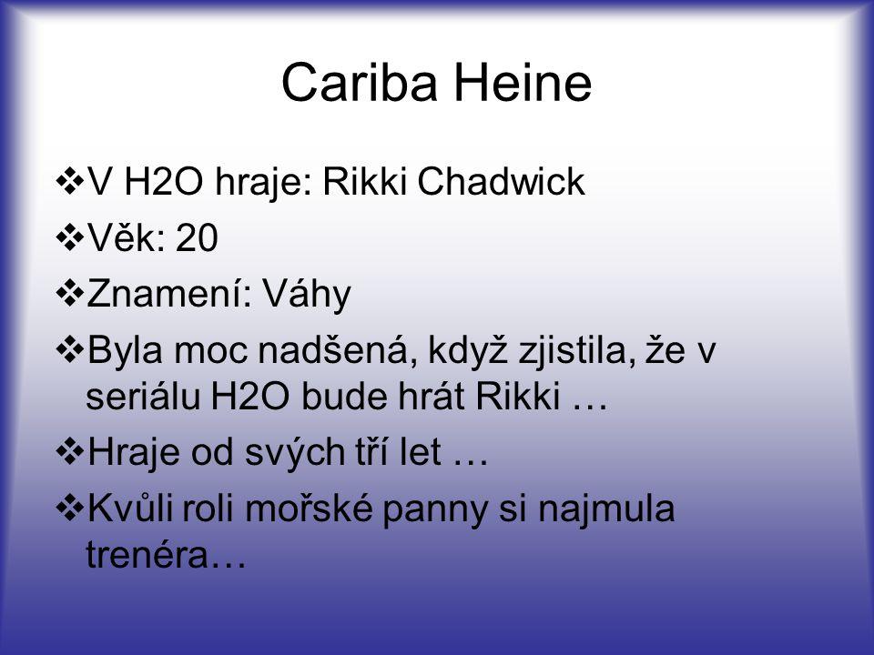 Cariba Heine V H2O hraje: Rikki Chadwick Věk: 20 Znamení: Váhy