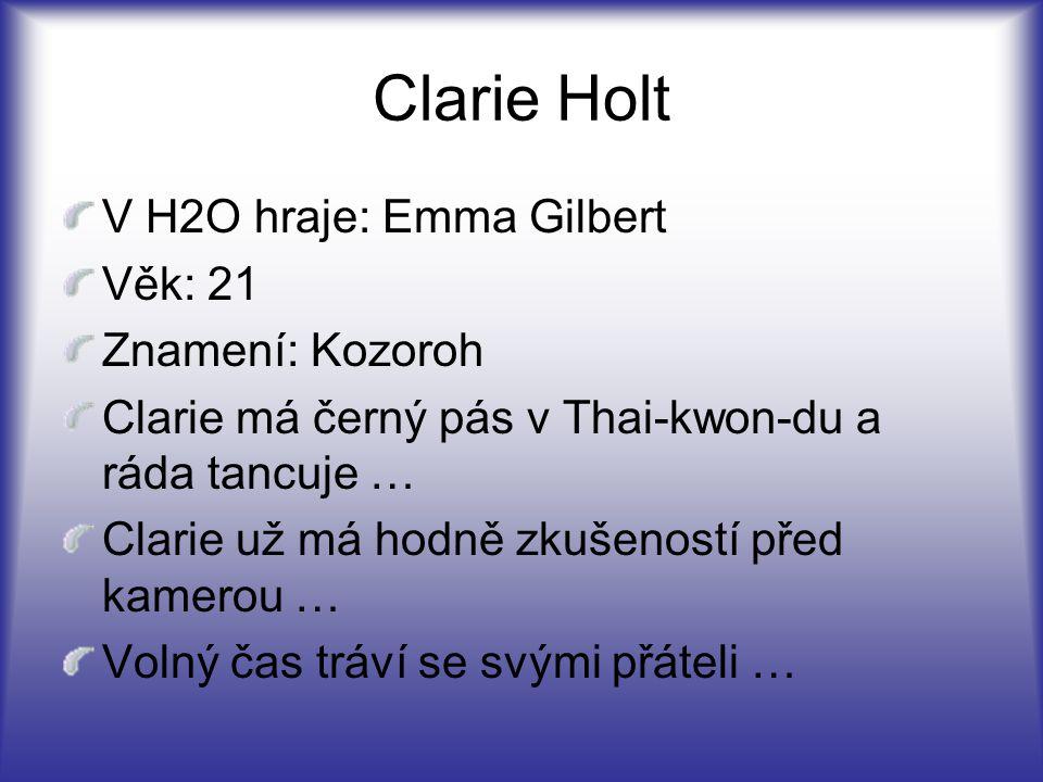 Clarie Holt V H2O hraje: Emma Gilbert Věk: 21 Znamení: Kozoroh