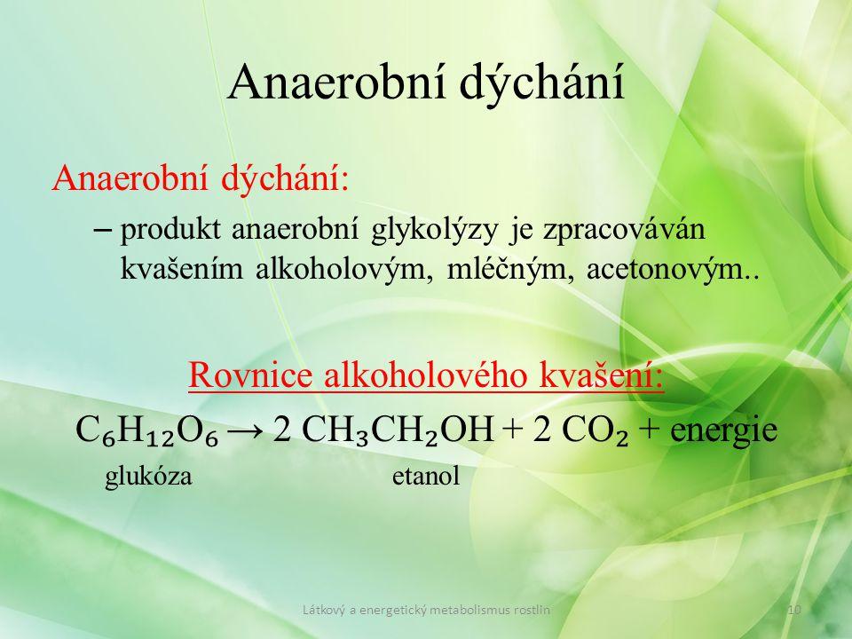 Anaerobní dýchání Anaerobní dýchání: Rovnice alkoholového kvašení: