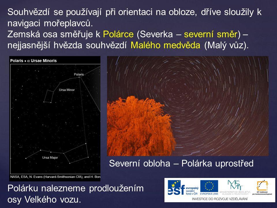 Souhvězdí se používají při orientaci na obloze, dříve sloužily k navigaci mořeplavců.