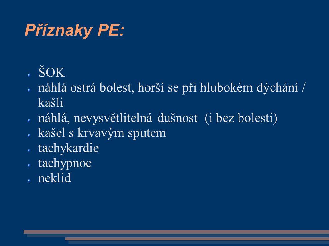 Příznaky PE: ŠOK. náhlá ostrá bolest, horší se při hlubokém dýchání / kašli. náhlá, nevysvětlitelná dušnost (i bez bolesti)