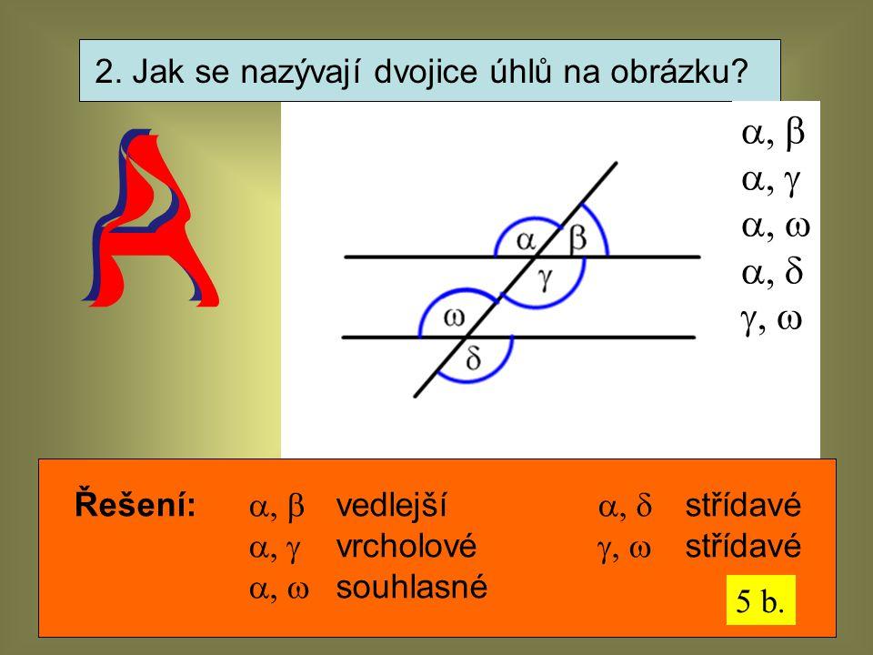 2. Jak se nazývají dvojice úhlů na obrázku
