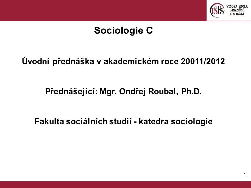 Sociologie C Úvodní přednáška v akademickém roce 20011/2012