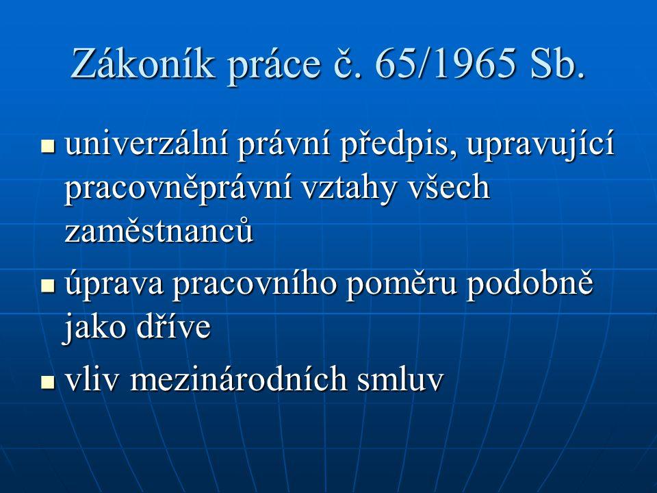 Zákoník práce č. 65/1965 Sb. univerzální právní předpis, upravující pracovněprávní vztahy všech zaměstnanců.