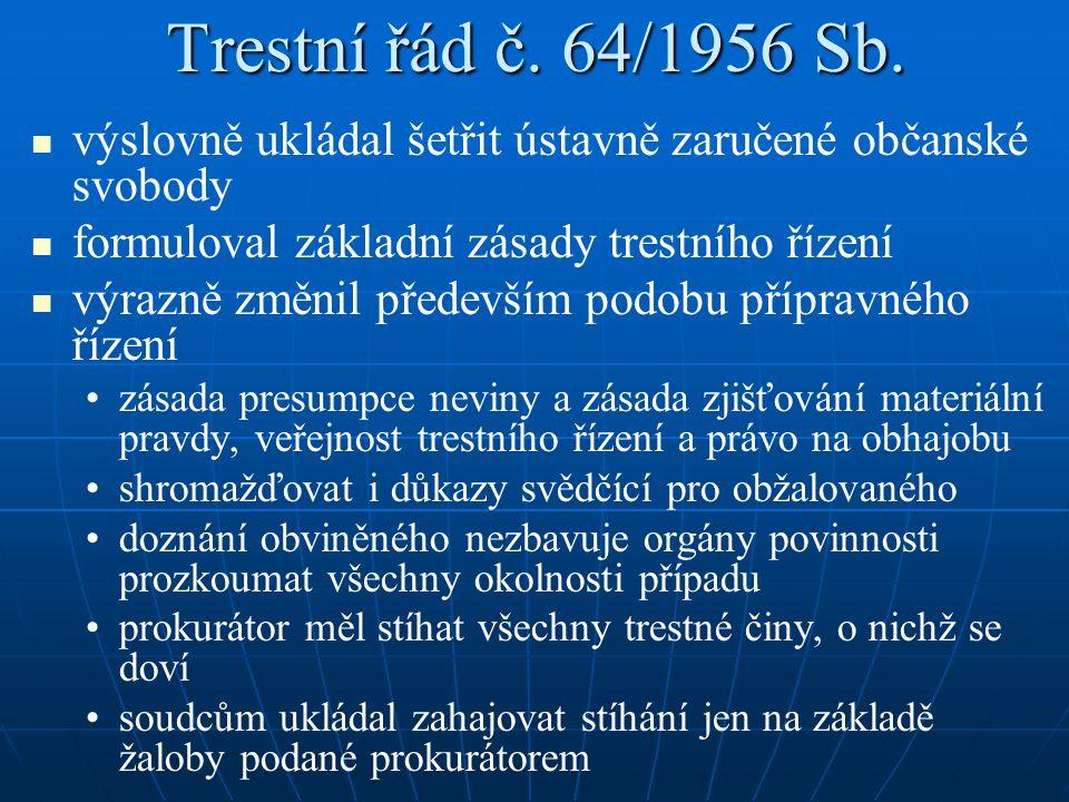 Trestní řád č. 64/1956 Sb. výslovně ukládal šetřit ústavně zaručené občanské svobody. formuloval základní zásady trestního řízení.
