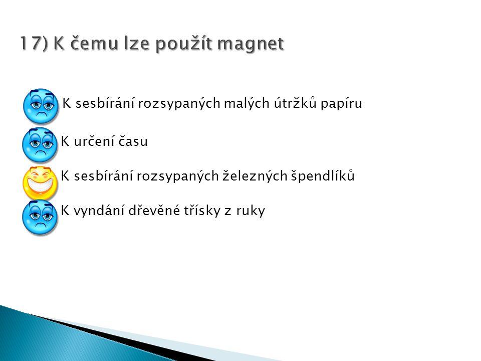 17) K čemu lze použít magnet