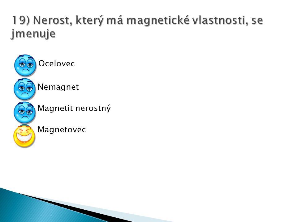 19) Nerost, který má magnetické vlastnosti, se jmenuje