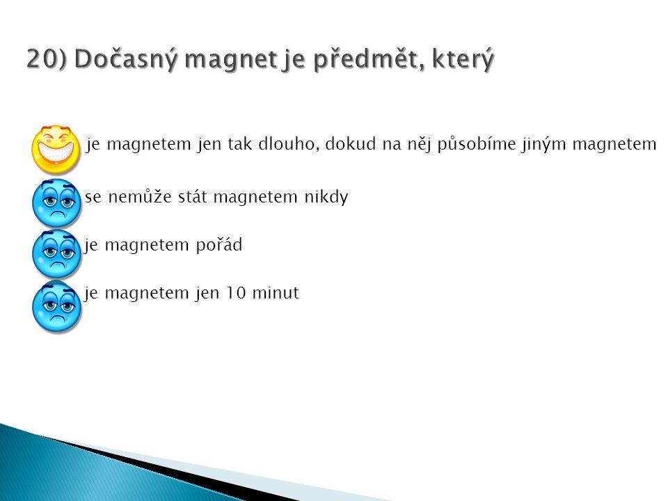 20) Dočasný magnet je předmět, který