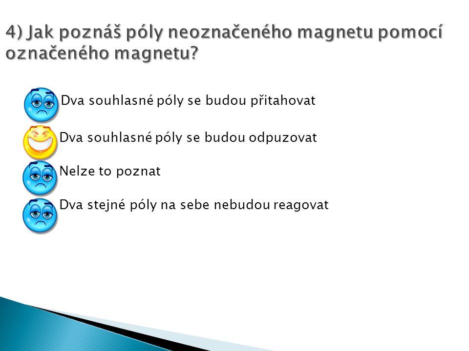 4) Jak poznáš póly neoznačeného magnetu pomocí označeného magnetu