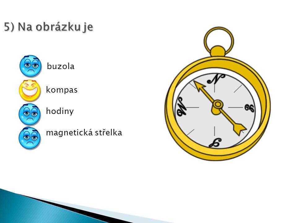 5) Na obrázku je buzola kompas hodiny magnetická střelka