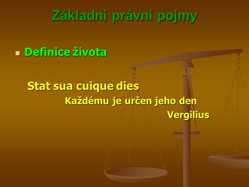Základní právní pojmy Definice života Stat sua cuique dies