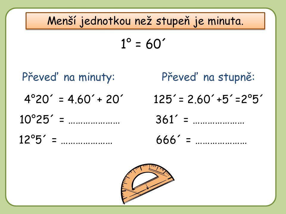 Menší jednotkou než stupeň je minuta.