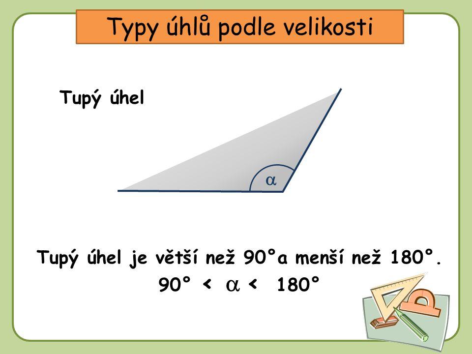 Tupý úhel je větší než 90°a menší než 180°.