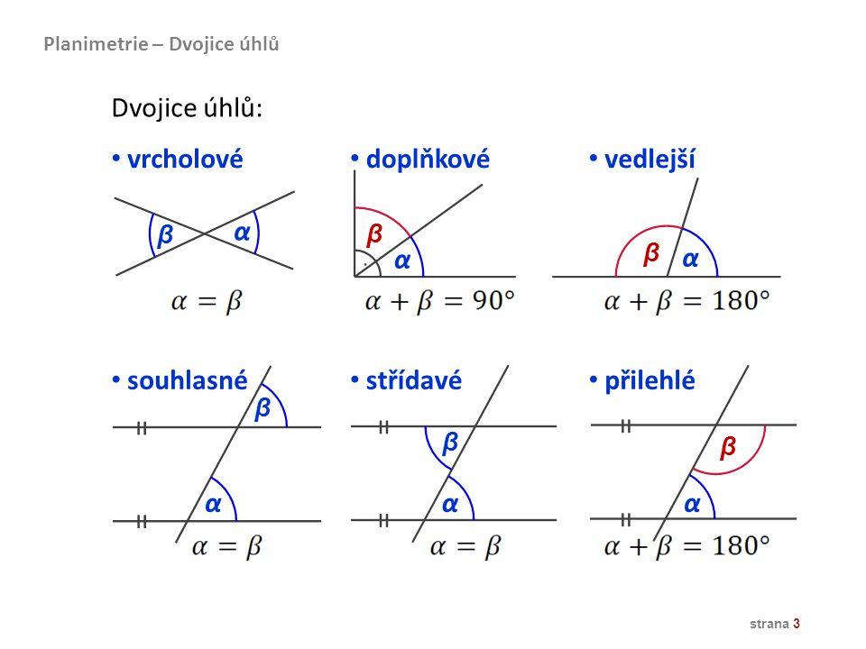 = = = = = = Dvojice úhlů: vrcholové doplňkové vedlejší α α α souhlasné