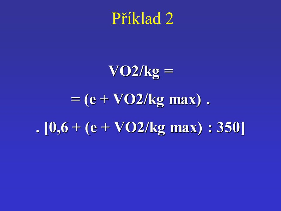 Příklad 2 VO2/kg = = (e + VO2/kg max) .