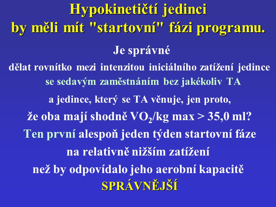 Hypokinetičtí jedinci by měli mít startovní fázi programu.