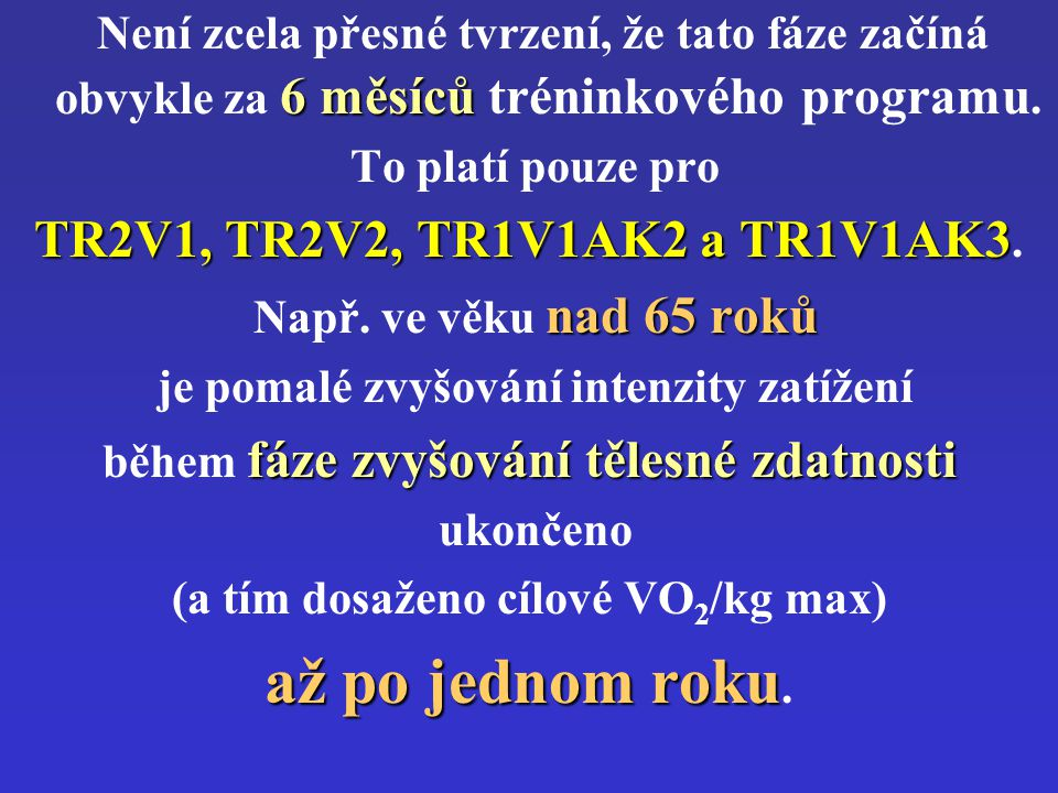 až po jednom roku. TR2V1, TR2V2, TR1V1AK2 a TR1V1AK3.