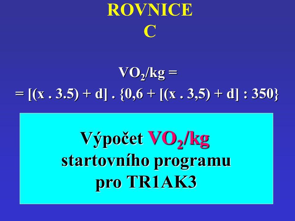 ROVNICE C Výpočet VO2/kg startovního programu pro TR1AK3