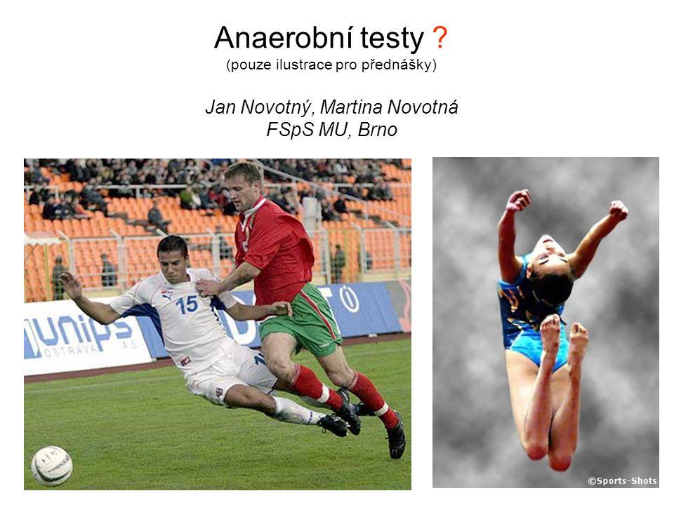 Anaerobní testy (pouze ilustrace pro přednášky) Jan Novotný, Martina Novotná FSpS MU, Brno