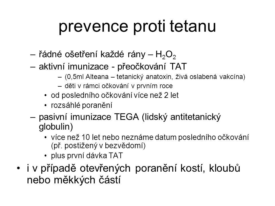 prevence proti tetanu řádné ošetření každé rány – H2O2. aktivní imunizace - přeočkování TAT.
