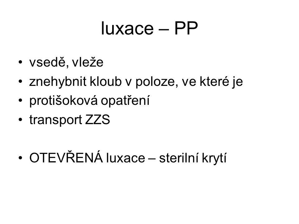 luxace – PP vsedě, vleže znehybnit kloub v poloze, ve které je