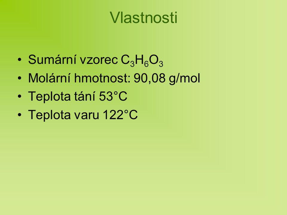 Vlastnosti Sumární vzorec C3H6O3 Molární hmotnost: 90,08 g/mol