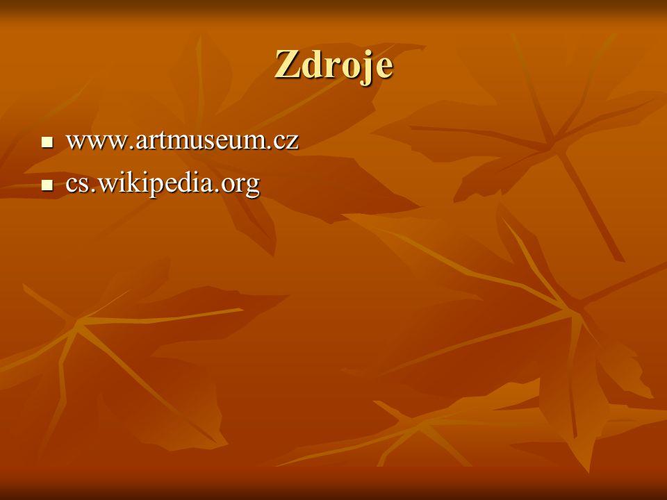 Zdroje www.artmuseum.cz cs.wikipedia.org