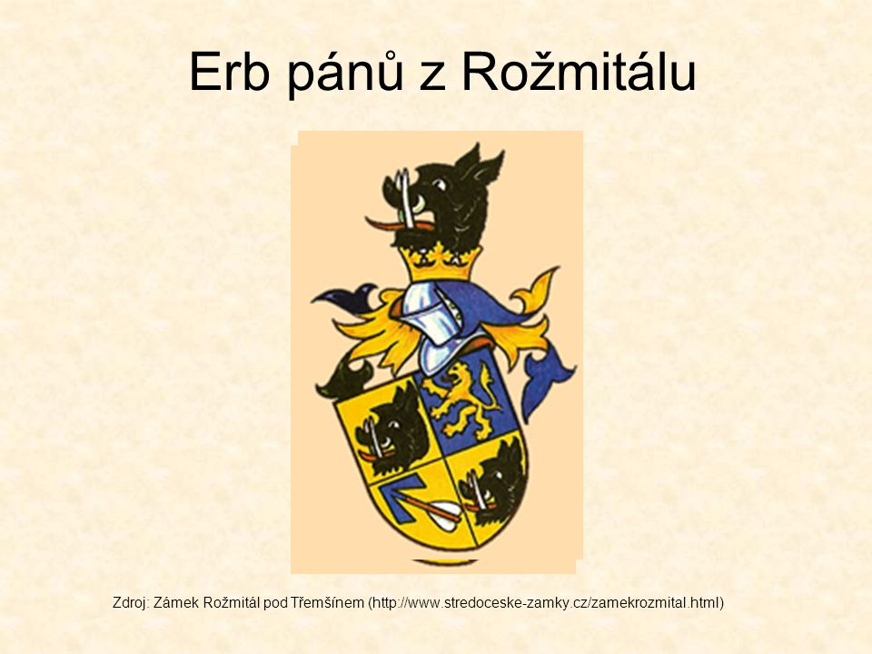 Erb pánů z Rožmitálu Zdroj: Zámek Rožmitál pod Třemšínem (http://www.stredoceske-zamky.cz/zamekrozmital.html)
