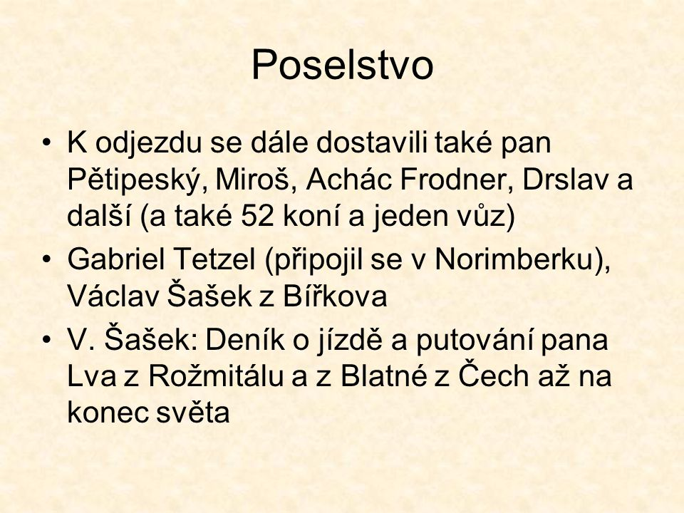 Poselstvo K odjezdu se dále dostavili také pan Pětipeský, Miroš, Achác Frodner, Drslav a další (a také 52 koní a jeden vůz)