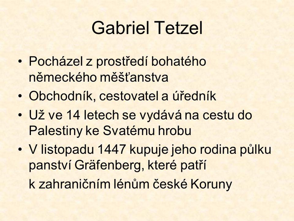 Gabriel Tetzel Pocházel z prostředí bohatého německého měšťanstva