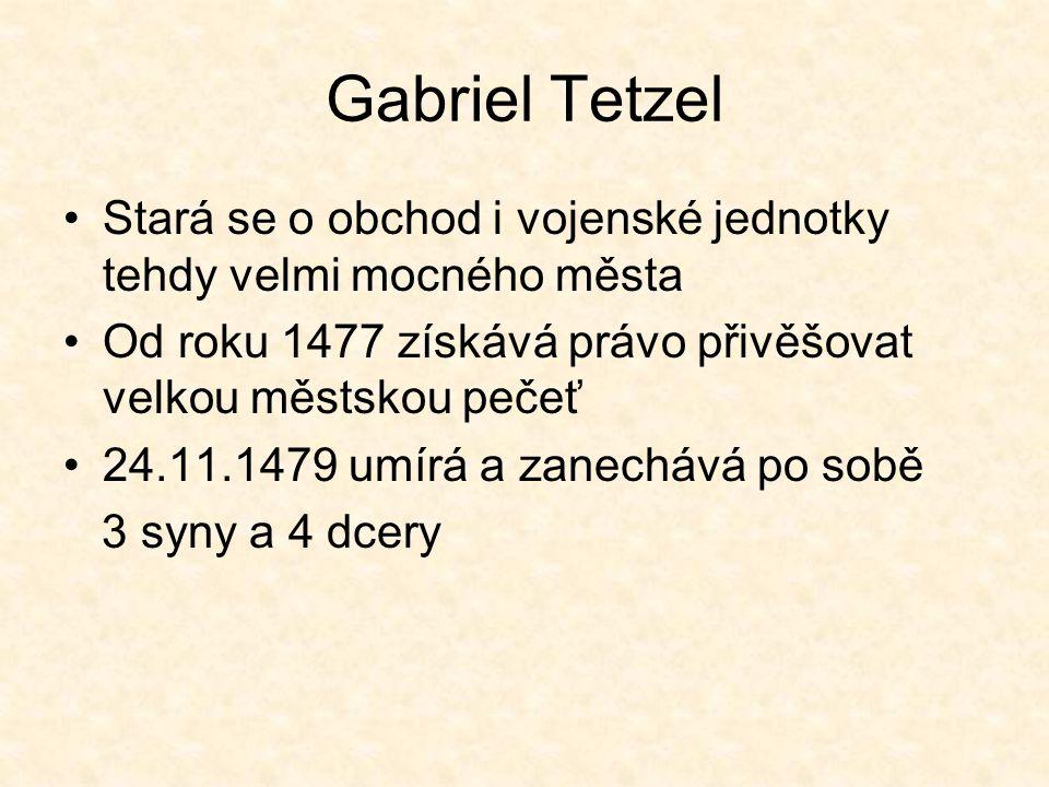Gabriel Tetzel Stará se o obchod i vojenské jednotky tehdy velmi mocného města. Od roku 1477 získává právo přivěšovat velkou městskou pečeť.